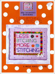 Less Bitching More Stitching! from AB Designs - click for more